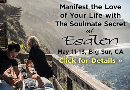 Manifest the Love of Your Life with The Soulmate Secret at Esalen - May 11-13, Big Sur, CA - Click for Details